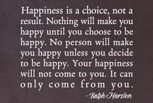 choose to be happy  / no one will find happiness untill they find one for themselves.