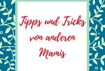 Tipps und Tricks von anderen Müttern / Hier wird alles gesammelt, was ich von anderen Mami-Bloggern aus meinem Netzwerk finde