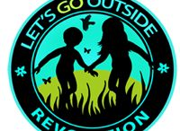 "LETS GO OUTSIDE REVOLUTION / ""The Let's Go Outside Revolution is about growing a generation of Happy Healthy Children by changing the way children spend their time."" - Marghanita Hughes Founder of LGOR"