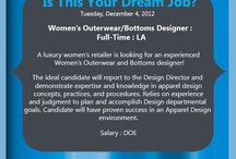 HELP WANTED : Women's Outerwear/Bottoms Designer: LA / We have an incredible opportunity for an Outerwear/Bottoms Designer to work with a modern luxury clothing company in LA. The candidate will report to the Design Director and demonstrate expertise and knowledge in apparel design concepts, practices, and procedures. Relies on experience and judgment to plan and accomplish Design departmental goals. Candidate will have proven success in an Apparel Design environment.