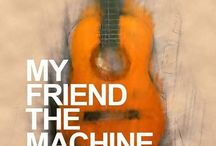 MY FRIEND THE MACHINE