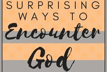 Ways to Encounter God / 26 ways to have more encounters with God