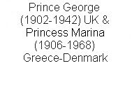 "Couple George & Marina / Couple Prince George (George Edward Alexander Edmund) (20 Dec 1902-25 Aug 1942) Duke of Kent, UK. George was 5th Child of King George V (1865-1936) UK & Queen Mary (1867-1953) Teck, Germany & 1934 wife Princess Marina (13 Dec1906-27 Aug 1968) Greece-Denmark She was 3rd Child of Prince Nicholas (1872-1938) Greece-Denmark & Elena ""Helen"" Vladimirovna Romanova (1882-1957) Russia."