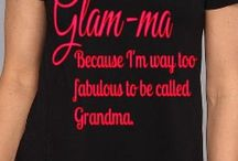 Call me Grandma / Being the best, coolest, most fun and awesome grandma is my biggest life goal.