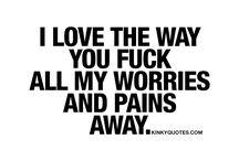 I love the way u fuck all my worries