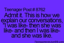 Teenager Posts and Lolsotrue / These describe me.