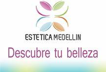 ESTETICA MEDELLIN . . .  DESCUBRE TU BELLEZA / DESCUBRE TU BELLEZA