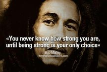 Bob marley / You never know how strong you are until being strong is the only choice