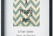 A Praying Mom / by Anna Carol Parrish