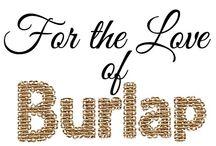 Burlap love / by Sarah Rocchio