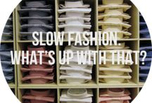 S.L.O.W. Fashion / Join the sustainability movement one piece at a time.