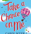 Take A Chance On Me / A hilarious heart-warming read about friendship, taking chances and finding love, second time round. 'The first few pages of the book gave me goosebumps and made me gasp … powerful is an understatement if I'm honest, the whole storyline had such a hold on me … 'Take a Chance on Me' is now in my Top 5 favourite books, ever.' 5 stars' The Writing Garnet