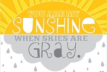 You are my Sunshine / by Diane Duitsman
