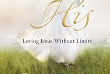 Completely His: Loving Jesus Without Limits / What would it be like to know without even a glimmer of doubt that you are loved–truly, passionately, deeply–just as you are?