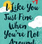 I Like You Just Fine When You're Not Around / New book comes out June 2016