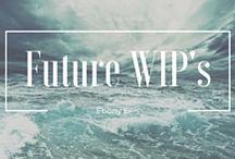Future WIP's