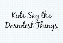 Kids Say the Darndest Things / Kids Say the Darndest Things by Mommys' Dream Team!  #kidssaythedarndestthings