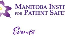 Events at MIPS / Events that are related to patient safety, happening in Manitoba and Canada.