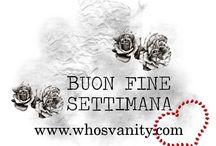 Augurio di buon week / Buon fine settimana, www.whosvanity.com