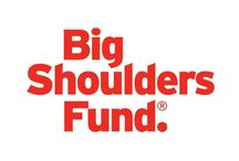 Big Shoulders Fund Foundation / The mission of the Big Shoulders Fund is to provide support to Catholic schools in the neediest areas of inner-city Chicago.