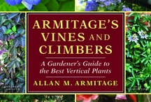 Armitages Vines and Climbers / The recent surge in vertical gardening is the theme of this beautiful, well-written and entraining book.  From the popular climbing rose to the strange dutchman's pipe vine to the intriguing Jack-in-the-Beanstalk vine, this book has something for everyone.