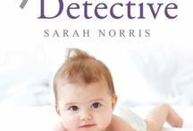 Sarah Norris - The Baby Detective / Learn to solve your baby problems your own way.
