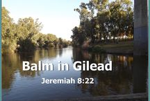 Balm in Gilead / Jeremiah 8:22  Is there no balm in Gilead; is there no physician there? why then is not the health of the daughter of my people recovered?