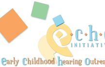 Early Childhood Hearing Outreach (ECHO Initiative)