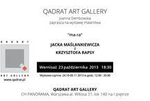 mara - Rapsa i Maślankiewicz w Qadrat Gallery (Warszawa) / mara - wystawa malarstwa Jacka Maślankiewicza i Krzysztofa Rapsy w Qadrat Art Gallery, Al. Witosa 31, lok 140, I piętro (CH Panorama)