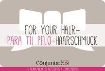 PARA TU PELO-FOR YOUR HAIR-HAARSCHMUCK / Pasadores, horquillas, coleteros, diademas, turbantes... ¡También nos preocupamos por la belleza de tu pelo! www.conjuntados.com ¿quién si no?