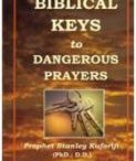 Biblical Keys / BIBLICAL KEYS TO DANGEROUS PRAYERS  Truly, in today's evil world, there is the need to be more violent in confronting the kingdom of darkness which poses a major threat to our destiny and the world as a whole. But results have shown that Dangerous Prayers or Warfare Prayers are prayed wrongly. Praying any Dangerous Prayers without conforming to certain Biblical rules can be calamitous on the part of the person praying such prayers. The hardest hit in this categories......