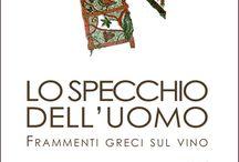 Lo specchio dell'uomo / Frammenti greci sul vino Tradotto e curato da Stella Sacchini. Con introduzione di P. Mazzocchini, postfazione di Y. Grappe e un Dispetto di Adrian Bravi