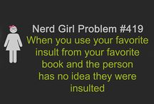 Nerd Girl Problems / Fangirl/nerd girl issues I can relate to.