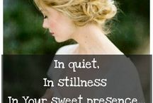 In quiet, In stillness, In Your sweet presence... I know that You are my King.