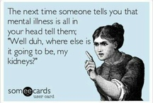 Mental Illness/Health Education/Humor / I struggle with mental illness on a daily basis. I battle the stigma attached. I defy anyone who thinks that mental illness is fake or a personal problem. Together we can end the stigma :) / by Kelsi M