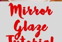 MIRROR GLAZED TUTORIAL/RECIPES