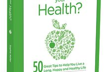 """Happy Health / I want to share with you the first line in my book 'How Happy is Your Health? 50 Great Tips to Help You Live a Long, Happy and Healthy Life.' .....""""Your health is number one. That's it. End of story! You can have a great marriage, a great career and a great family but taking care of your health has to come before anything else."""""""