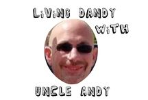 Living Dandy with Uncle Andy