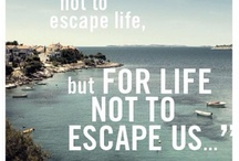 """ We travel not to escape life, but for life not to escape us """
