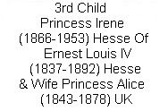 "Hesse Irene 3rd child Alice & Louis IV / See Board:Hesse:Irene Wife of Henry. Princess Irene (Irene Luise Maria Anna) (11 Jul 1866-11 Nov 1953) Hesse. Irene was 3rd child of Louis IV (1837-1892) Hesse & Princess Alice (1843-1878) UK. Irene married 1888 Prince Heinrich ""Henry"" (Albert Wilhelm Heinrich) (14 Aug 1862-20 Apr 1929) Prussia, her 1st cousin.  They had 3 children, 2 with hemophilia."