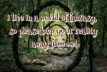 My kind af world<3 / I live in a world of fantasy, so please keep your reality away from me.