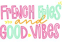| french fries and good vibes
