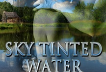 Sky Tinted Water - Historical Romance Series / Inspiration for the Book - Enjoy! / by ketadiablo
