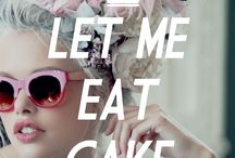 Let Me Eat Cake / by WILDFOX