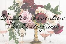 Chapter 17: The Centerpieces / by Ivy and Aster