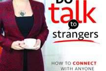 DO Talk To Strangers / How To Connect with Anyone, Anywhere.  A celebration of Connecting!