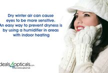 Eye Care Tips / Dry winter air can cause eyes to be more sensitive. An easy way to prevent dryness is by using a humidifier in areas with indoor heating.
