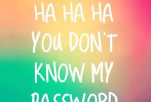 Ha ha ha you don't know my password