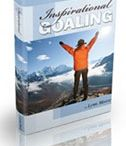 Inspirational Goaling / A new way for a new age! Taking the struggle and the fear of failure out of goal achievement.