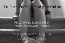 In Her Skin / Bringing to light the experience of our embodied truth / by Stacy De La Rosa